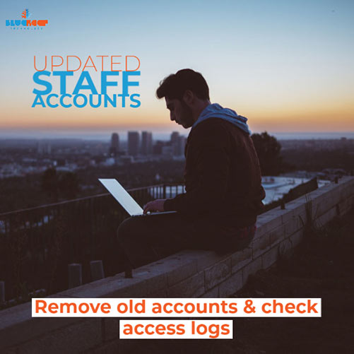 Past staff members may still have access to your computer systems. Review all user accounts as often as you can.